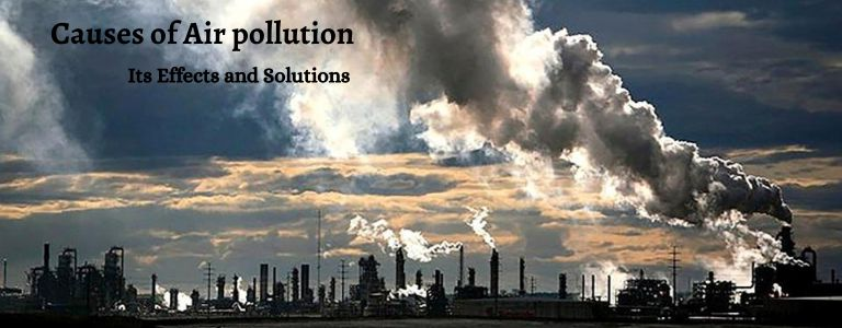 Causes of Air Pollution, Its Effects and Solutions